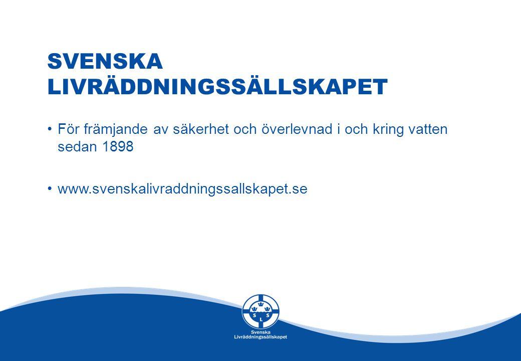 SVENSKA LIVRÄDDNINGSSÄLLSKAPET För främjande av säkerhet och överlevnad i och kring vatten sedan 1898 www.svenskalivraddningssallskapet.se