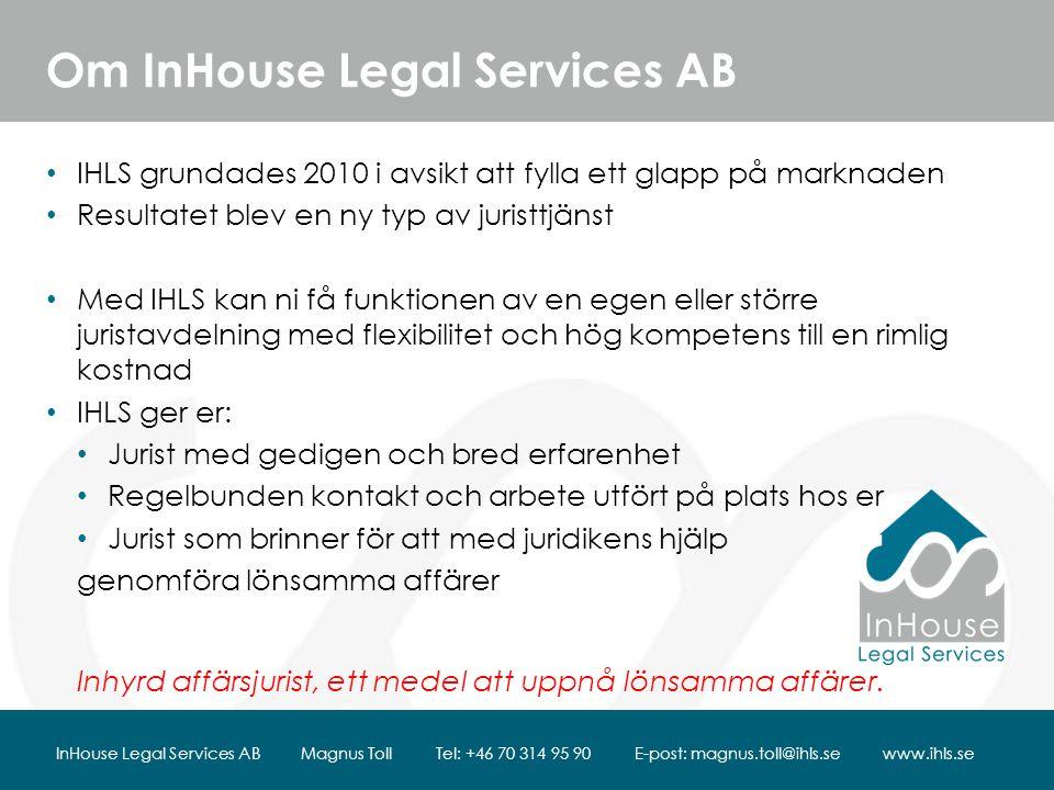 Om InHouse Legal Services AB IHLS grundades 2010 i avsikt att fylla ett glapp på marknaden Resultatet blev en ny typ av juristtjänst Med IHLS kan ni få funktionen av en egen eller större juristavdelning med flexibilitet och hög kompetens till en rimlig kostnad IHLS ger er: Jurist med gedigen och bred erfarenhet Regelbunden kontakt och arbete utfört på plats hos er Jurist som brinner för att med juridikens hjälp genomföra lönsamma affärer Inhyrd affärsjurist, ett medel att uppnå lönsamma affärer.