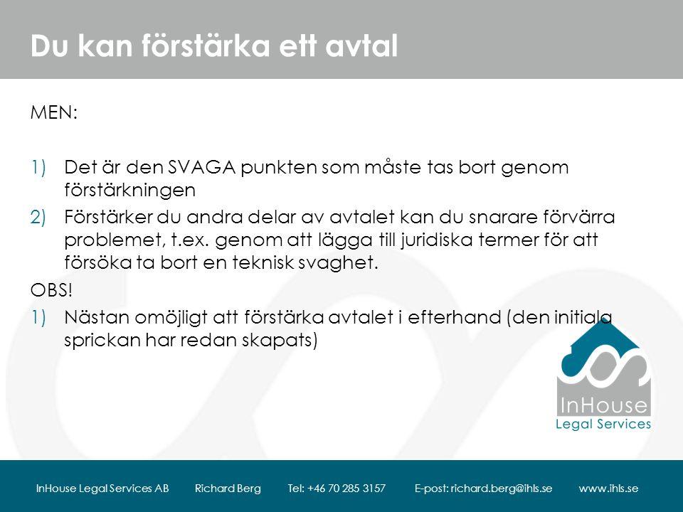 Du kan förstärka ett avtal MEN: 1)Det är den SVAGA punkten som måste tas bort genom förstärkningen 2)Förstärker du andra delar av avtalet kan du snarare förvärra problemet, t.ex.