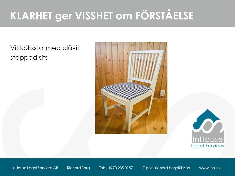 KLARHET ger VISSHET om FÖRSTÅELSE Vit köksstol med blåvit stoppad sits InHouse Legal Services AB Richard Berg Tel: +46 70 285 3157 E-post: richard.berg@ihls.se www.ihls.se