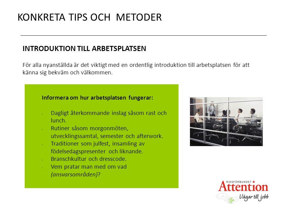 KONKRETA TIPS OCH METODER INTRODUKTION TILL ARBETSPLATSEN För alla nyanställda är det viktigt med en ordentlig introduktion till arbetsplatsen för att