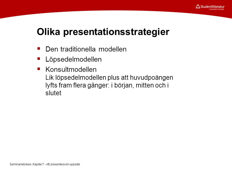 Olika presentationsstrategier  Den traditionella modellen  Löpsedelmodellen  Konsultmodellen Lik löpsedelmodellen plus att huvudpoängen lyfts fram