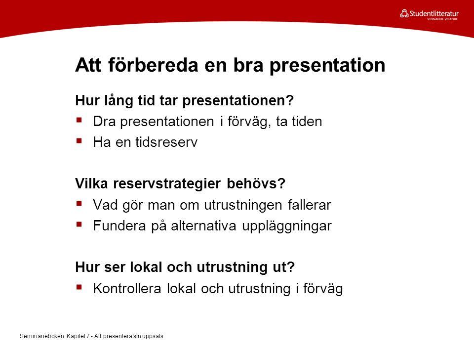 Att förbereda en bra presentation Hur lång tid tar presentationen?  Dra presentationen i förväg, ta tiden  Ha en tidsreserv Vilka reservstrategier b