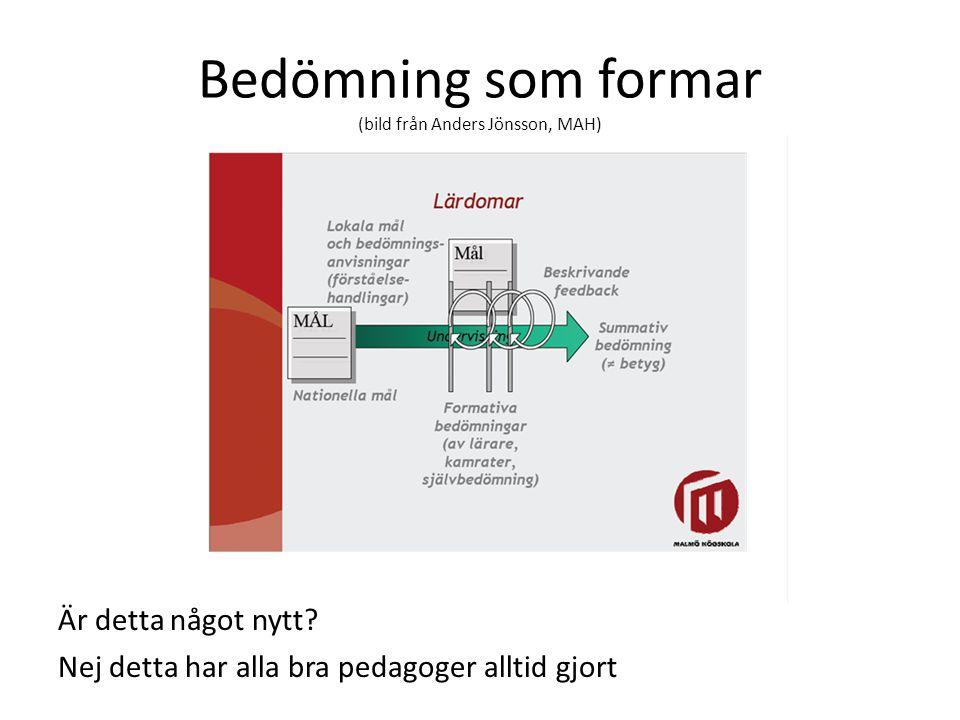 Bedömning som formar (bild från Anders Jönsson, MAH) Är detta något nytt? Nej detta har alla bra pedagoger alltid gjort