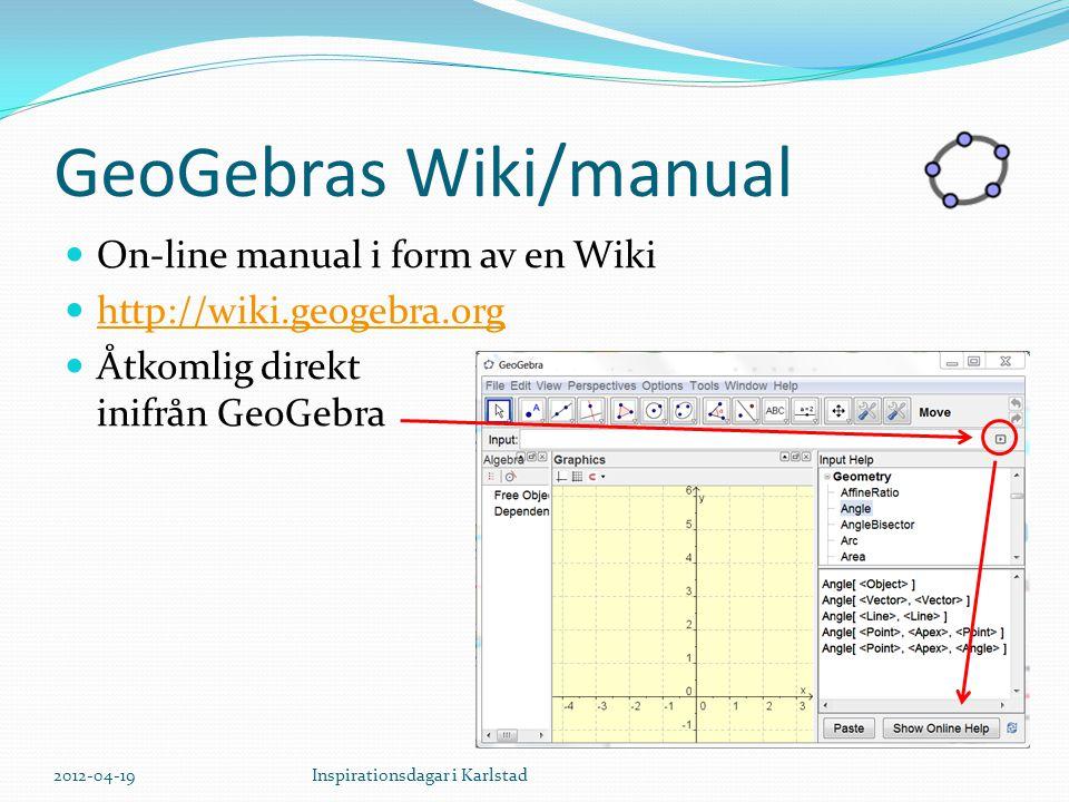 GeoGebras Wiki/manual On-line manual i form av en Wiki http://wiki.geogebra.org Åtkomlig direkt inifrån GeoGebra 2012-04-19Inspirationsdagar i Karlstad