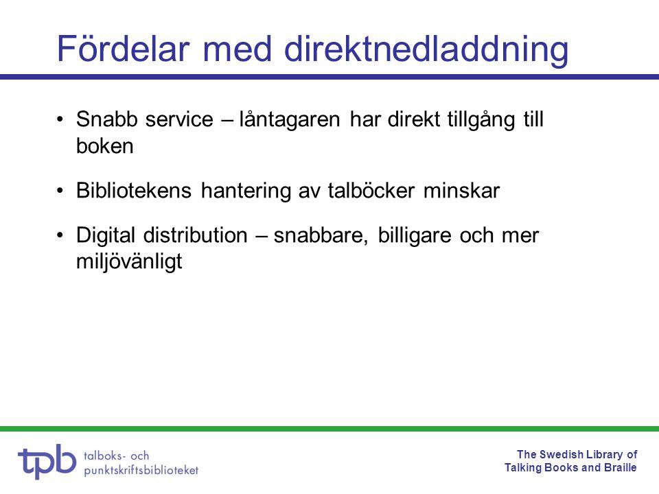 The Swedish Library of Talking Books and Braille Snabb service – låntagaren har direkt tillgång till boken Bibliotekens hantering av talböcker minskar Digital distribution – snabbare, billigare och mer miljövänligt Fördelar med direktnedladdning