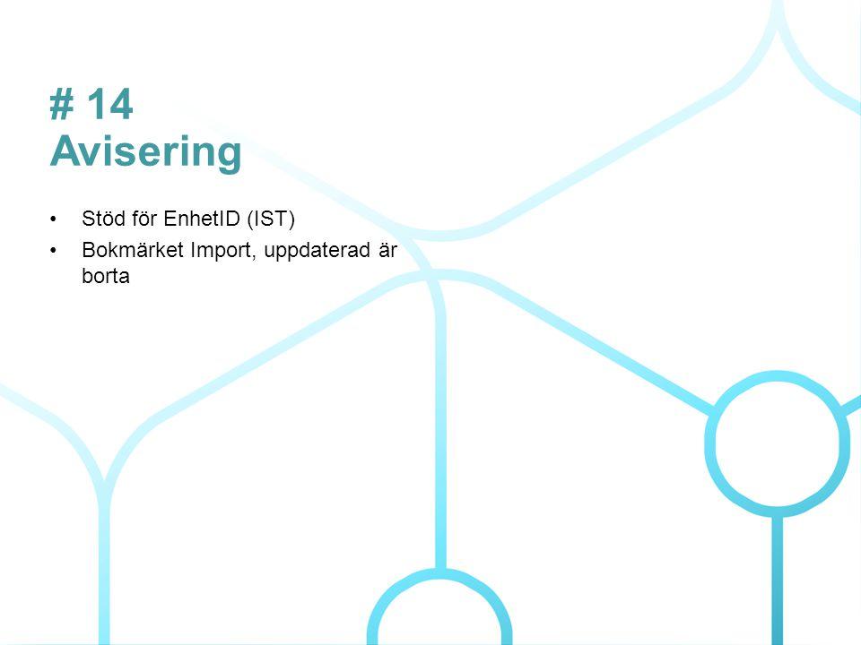 # 14 Avisering Stöd för EnhetID (IST) Bokmärket Import, uppdaterad är borta 4