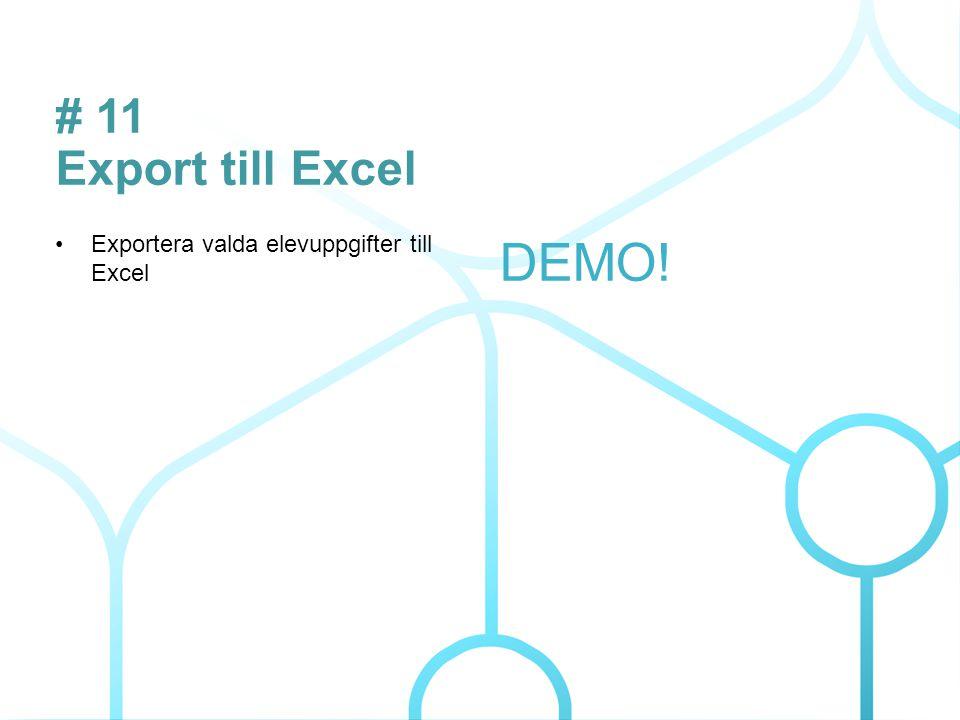 # 11 Export till Excel Exportera valda elevuppgifter till Excel DEMO! 7