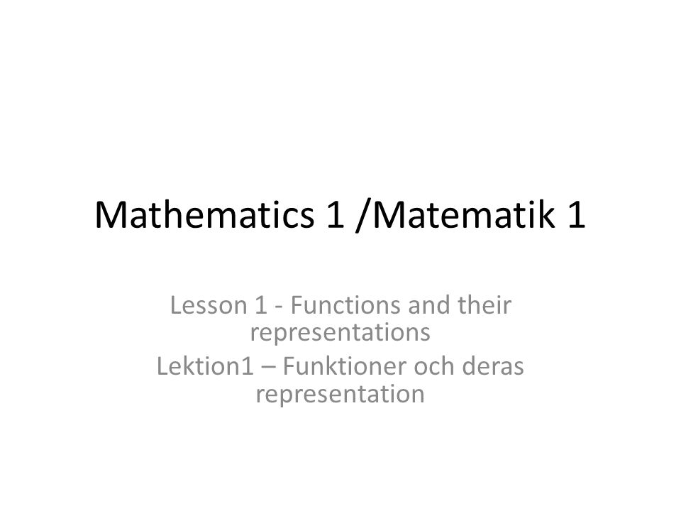 Mathematics 1 /Matematik 1 Lesson 1 - Functions and their representations Lektion1 – Funktioner och deras representation