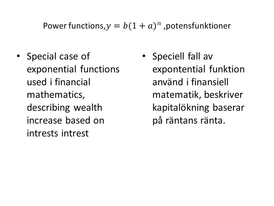 Special case of exponential functions used i financial mathematics, describing wealth increase based on intrests intrest Speciell fall av expontential funktion använd i finansiell matematik, beskriver kapitalökning baserar på räntans ränta.