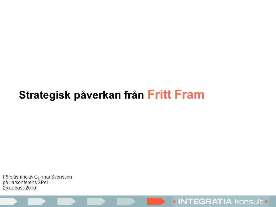 Strategisk påverkan från Fritt Fram Föreläsning av Gunnar Svensson på Lärkonferens SPeL 25 augusti 2010