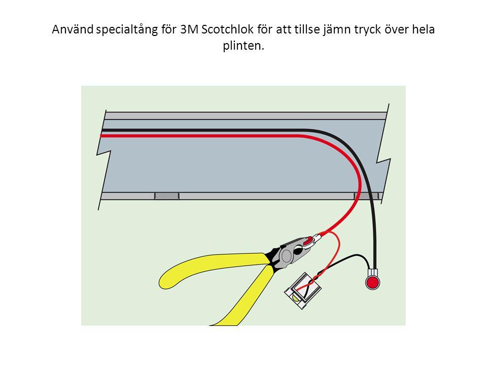 Använd specialtång för 3M Scotchlok för att tillse jämn tryck över hela plinten.