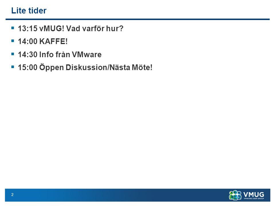 2 Lite tider  13:15 vMUG! Vad varför hur?  14:00 KAFFE!  14:30 Info från VMware  15:00 Öppen Diskussion/Nästa Möte!