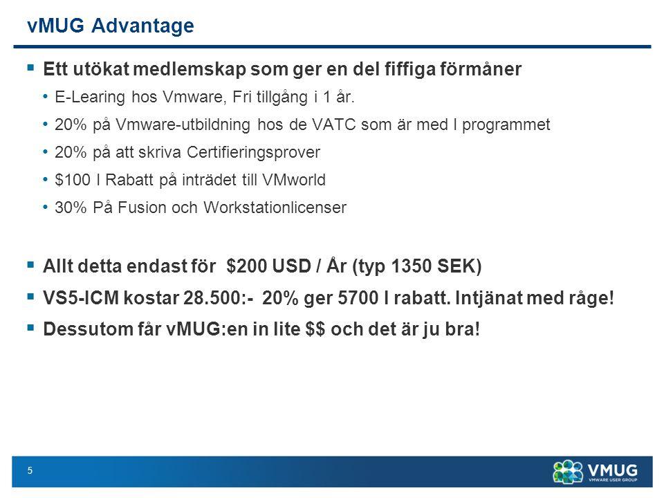5 vMUG Advantage  Ett utökat medlemskap som ger en del fiffiga förmåner E-Learing hos Vmware, Fri tillgång i 1 år.