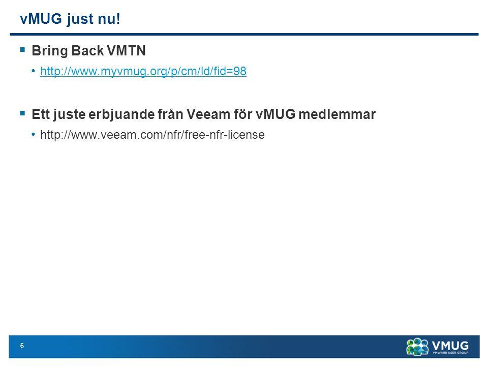 6 vMUG just nu!  Bring Back VMTN http://www.myvmug.org/p/cm/ld/fid=98  Ett juste erbjuande från Veeam för vMUG medlemmar http://www.veeam.com/nfr/fr