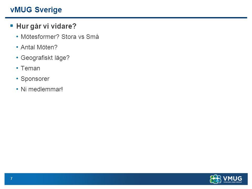 7 vMUG Sverige  Hur går vi vidare? Mötesformer? Stora vs Små Antal Möten? Geografiskt läge? Teman Sponsorer Ni medlemmar!