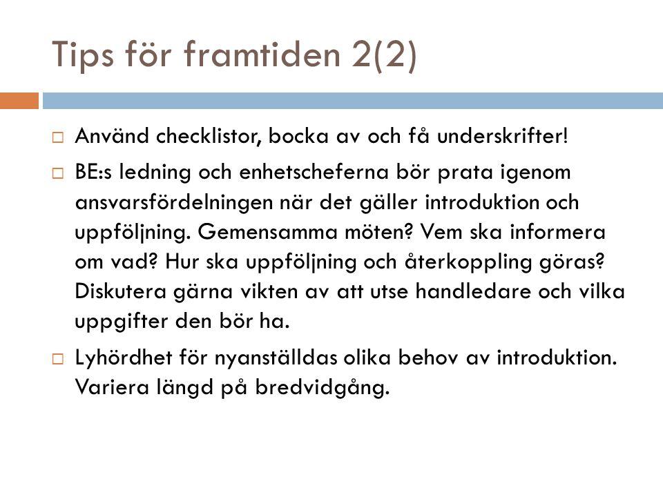 Tips för framtiden 2(2)  Använd checklistor, bocka av och få underskrifter.