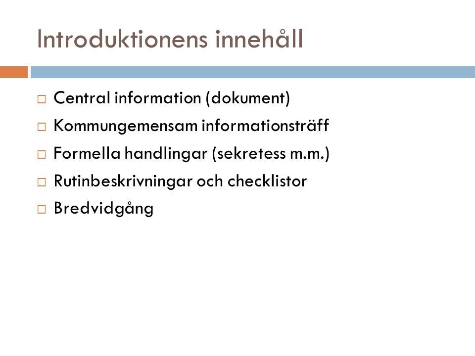 Introduktionens innehåll  Central information (dokument)  Kommungemensam informationsträff  Formella handlingar (sekretess m.m.)  Rutinbeskrivning