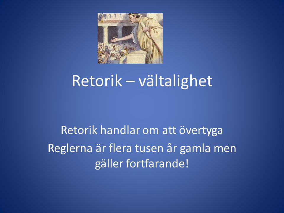 Retorik – vältalighet Retorik handlar om att övertyga Reglerna är flera tusen år gamla men gäller fortfarande!