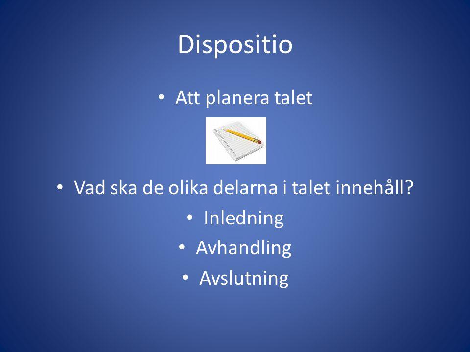 Dispositio Att planera talet Vad ska de olika delarna i talet innehåll? Inledning Avhandling Avslutning