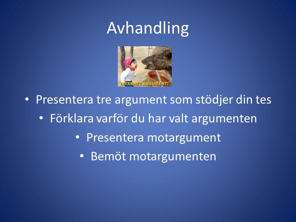 Avhandling Presentera tre argument som stödjer din tes Förklara varför du har valt argumenten Presentera motargument Bemöt motargumenten