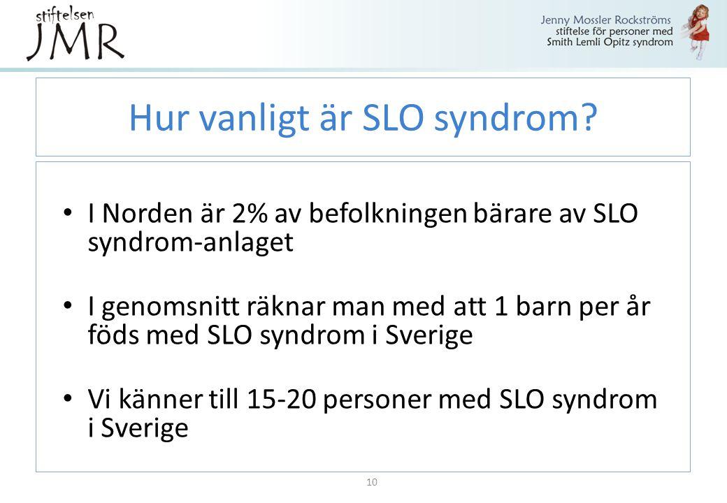 Hur vanligt är SLO syndrom? I Norden är 2% av befolkningen bärare av SLO syndrom-anlaget I genomsnitt räknar man med att 1 barn per år föds med SLO sy
