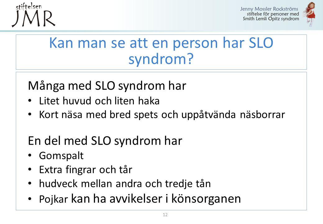 Kan man se att en person har SLO syndrom? Många med SLO syndrom har Litet huvud och liten haka Kort näsa med bred spets och uppåtvända näsborrar En de