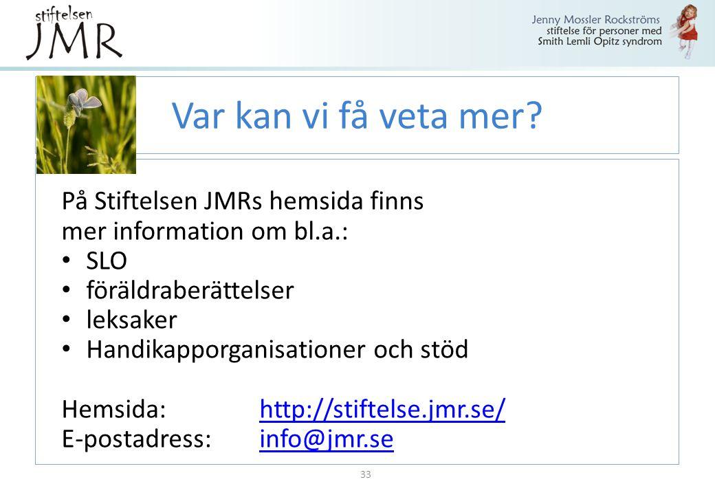 Var kan vi få veta mer? På Stiftelsen JMRs hemsida finns mer information om bl.a.: SLO föräldraberättelser leksaker Handikapporganisationer och stöd H