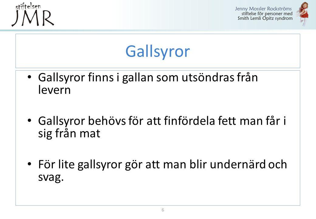 Gallsyror Gallsyror finns i gallan som utsöndras från levern Gallsyror behövs för att finfördela fett man får i sig från mat För lite gallsyror gör at