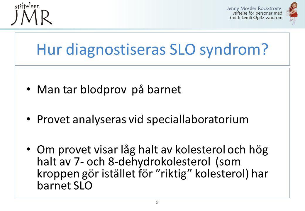 Hur diagnostiseras SLO syndrom? Man tar blodprov på barnet Provet analyseras vid speciallaboratorium Om provet visar låg halt av kolesterol och hög ha