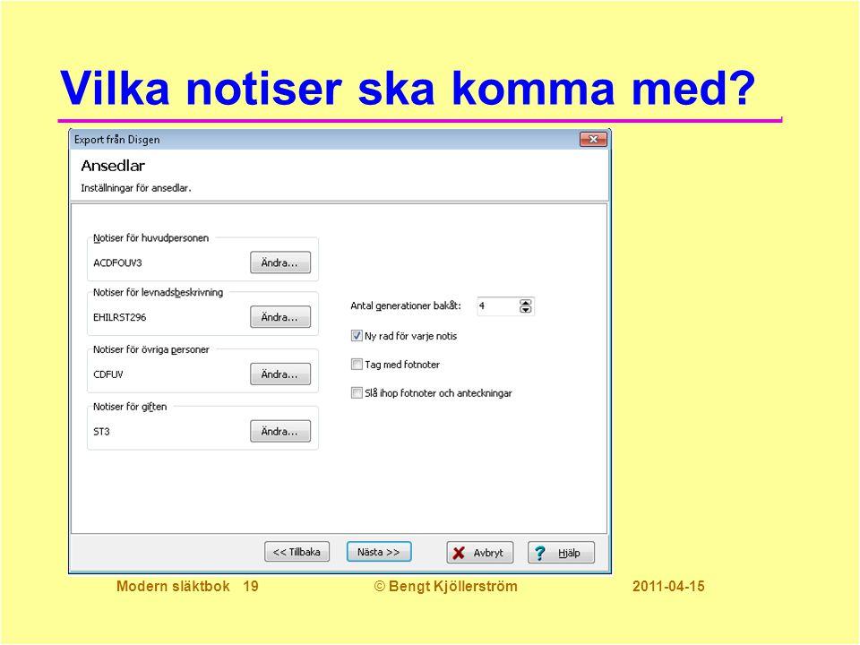 Modern släktbok 19© Bengt Kjöllerström 2011-04-15 Vilka notiser ska komma med?