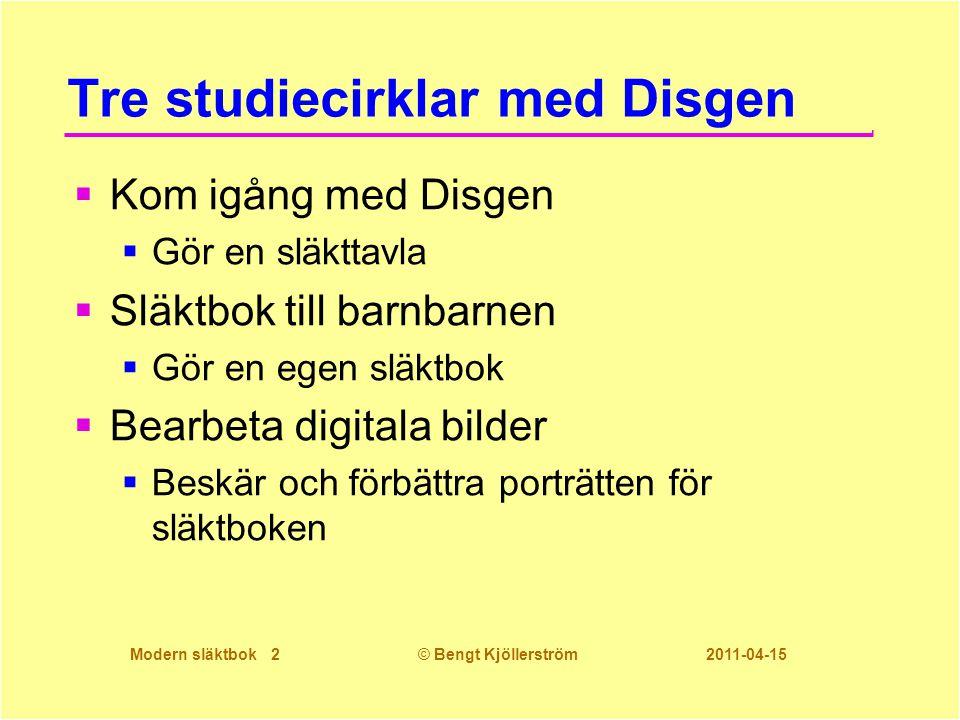 Modern släktbok 2© Bengt Kjöllerström 2011-04-15 Tre studiecirklar med Disgen  Kom igång med Disgen  Gör en släkttavla  Släktbok till barnbarnen 