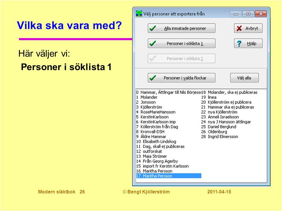Modern släktbok 26© Bengt Kjöllerström 2011-04-15 Vilka ska vara med? Här väljer vi: Personer i söklista 1