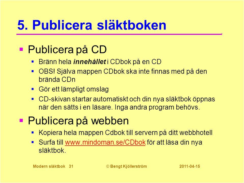 Modern släktbok 31© Bengt Kjöllerström 2011-04-15 5. Publicera släktboken  Publicera på CD  Bränn hela innehållet i CDbok på en CD  OBS! Själva map