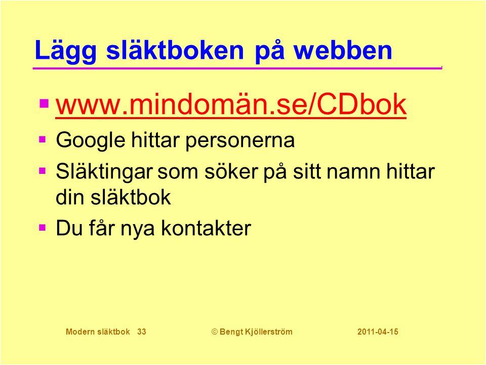 Modern släktbok 33© Bengt Kjöllerström 2011-04-15 Lägg släktboken på webben  www.mindomän.se/CDbok www.mindomän.se/CDbok  Google hittar personerna 