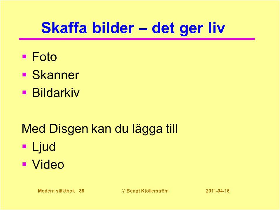 Modern släktbok 38© Bengt Kjöllerström 2011-04-15 Skaffa bilder – det ger liv  Foto  Skanner  Bildarkiv Med Disgen kan du lägga till  Ljud  Video