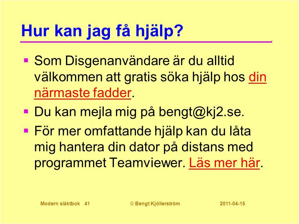 Modern släktbok 41© Bengt Kjöllerström 2011-04-15 Hur kan jag få hjälp?  Som Disgenanvändare är du alltid välkommen att gratis söka hjälp hos din när