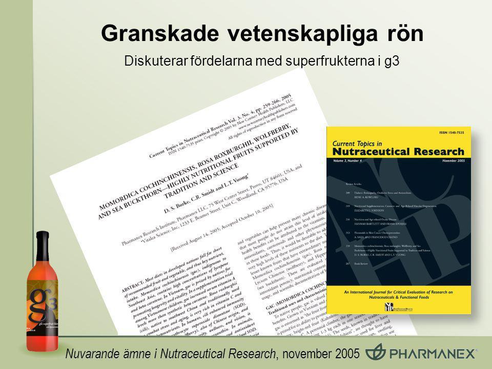 Granskade vetenskapliga rön Nuvarande ämne i Nutraceutical Research, november 2005 Diskuterar fördelarna med superfrukterna i g3