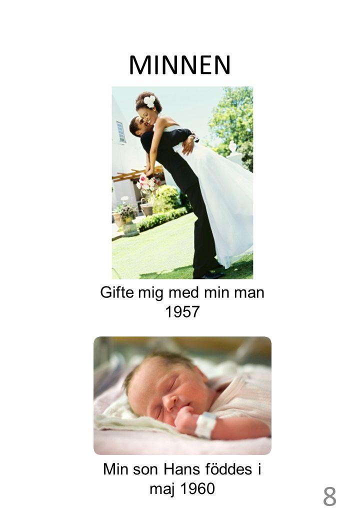 MINNEN Gifte mig med min man 1957 Min son Hans föddes i maj 1960 8