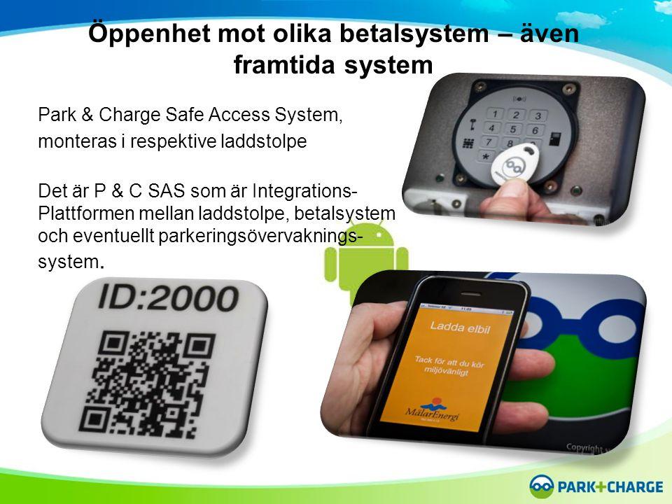 Öppenhet mot olika betalsystem – även framtida system Park & Charge Safe Access System, monteras i respektive laddstolpe Det är P & C SAS som är Integrations- Plattformen mellan laddstolpe, betalsystem och eventuellt parkeringsövervaknings- system.