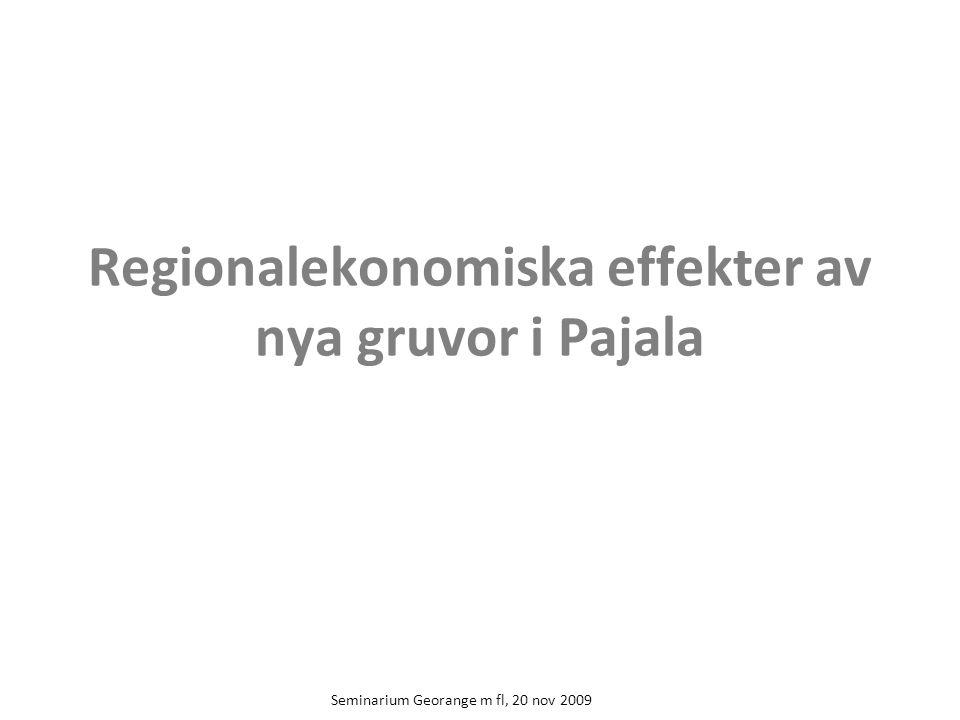 Seminarium Georange m fl, 20 nov 2009 Regionalekonomiska effekter av nya gruvor i Pajala