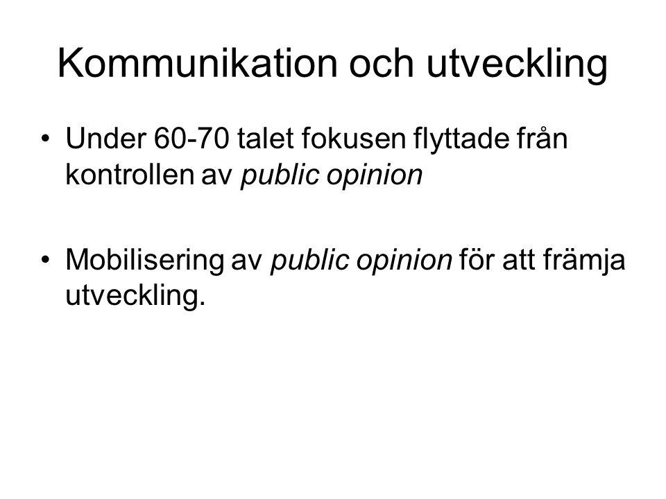 Kommunikation och utveckling Under 60-70 talet fokusen flyttade från kontrollen av public opinion Mobilisering av public opinion för att främja utveckling.