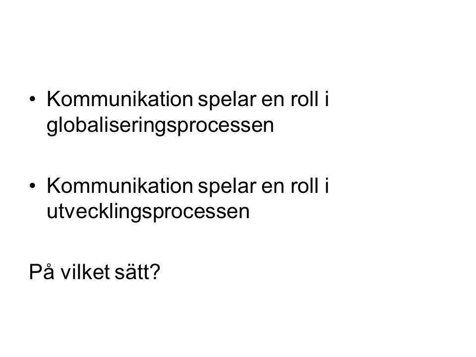 Kommunikation spelar en roll i globaliseringsprocessen Kommunikation spelar en roll i utvecklingsprocessen På vilket sätt?