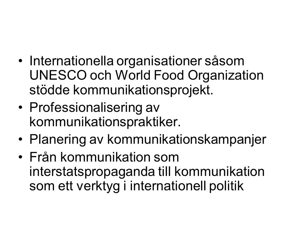 Internationella organisationer såsom UNESCO och World Food Organization stödde kommunikationsprojekt.