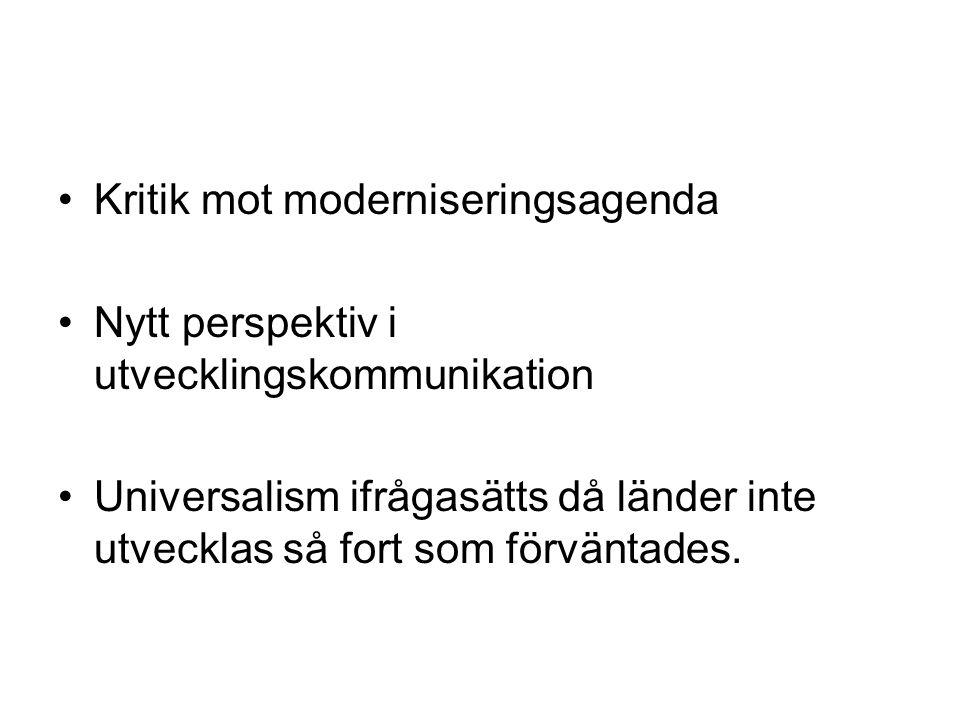 Kritik mot moderniseringsagenda Nytt perspektiv i utvecklingskommunikation Universalism ifrågasätts då länder inte utvecklas så fort som förväntades.