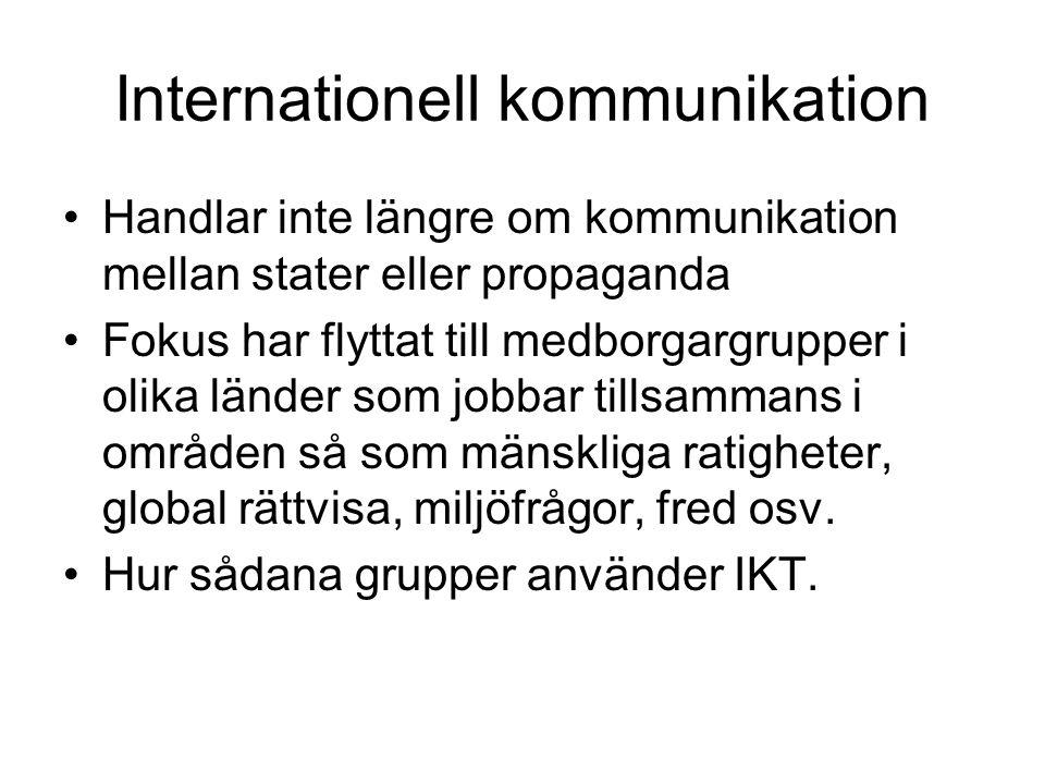 Internationell kommunikation Handlar inte längre om kommunikation mellan stater eller propaganda Fokus har flyttat till medborgargrupper i olika länder som jobbar tillsammans i områden så som mänskliga ratigheter, global rättvisa, miljöfrågor, fred osv.