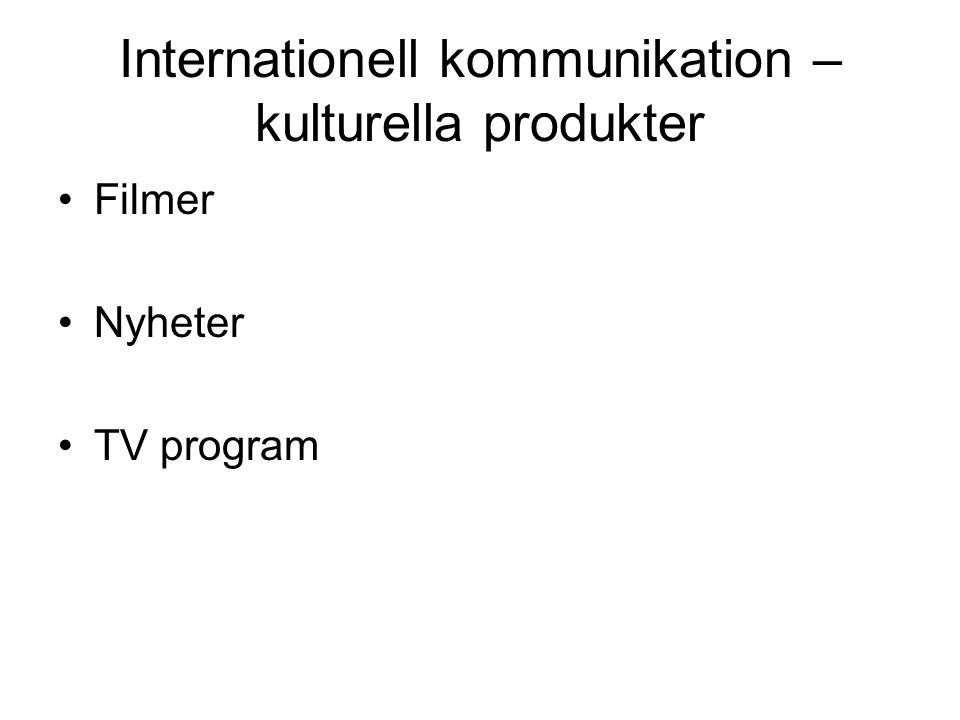 Internationell kommunikation – kulturella produkter Filmer Nyheter TV program