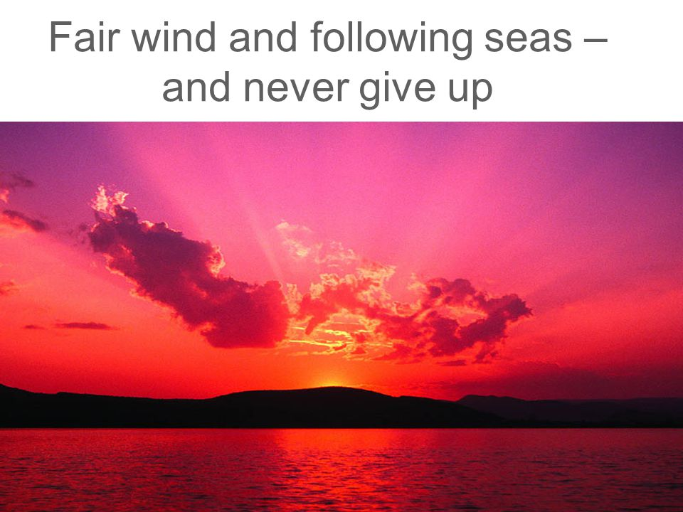 BBH Fair wind and following seas – and never give up