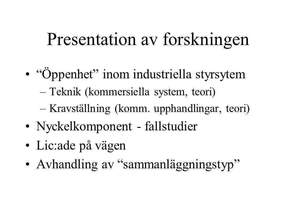 """Presentation av forskningen """"Öppenhet"""" inom industriella styrsytem –Teknik (kommersiella system, teori) –Kravställning (komm. upphandlingar, teori) Ny"""
