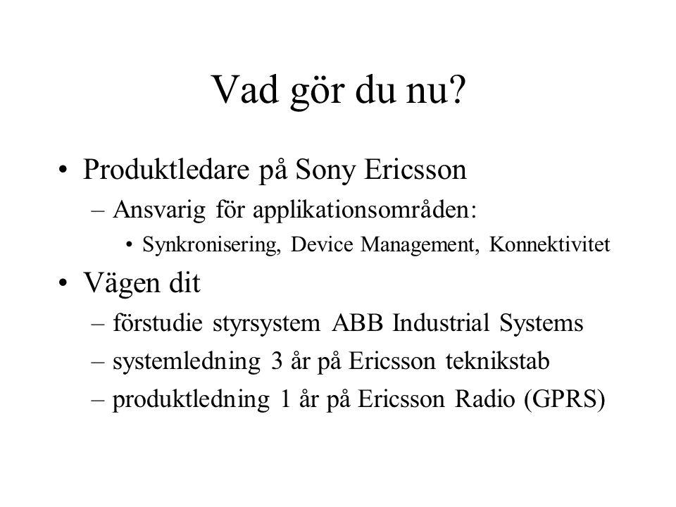 Vad gör du nu? Produktledare på Sony Ericsson –Ansvarig för applikationsområden: Synkronisering, Device Management, Konnektivitet Vägen dit –förstudie